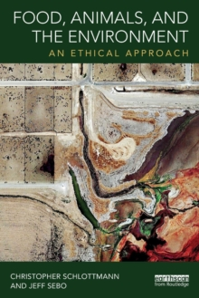 Food, Animals, and the Environment : An Ethical Approach, Paperback / softback Book