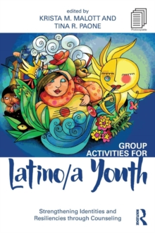 Group Activities for Latino/a Youth : Strengthening Identities and Resiliencies through Counseling, Paperback / softback Book
