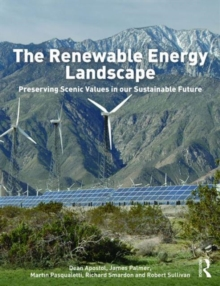 The Renewable Energy Landscape : Preserving Scenic Values in our Sustainable Future, Hardback Book