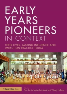 Early Years Pioneers in Context : Their lives, lasting influence and impact on practice today, Paperback / softback Book