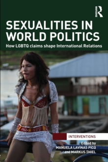 Sexualities in World Politics : How LGBTQ claims shape International Relations, Paperback / softback Book