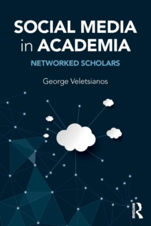 Social Media in Academia : Networked Scholars, Paperback / softback Book