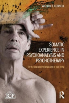 Somatic Experience in Psychoanalysis and Psychotherapy : In the expressive language of the living, Paperback / softback Book