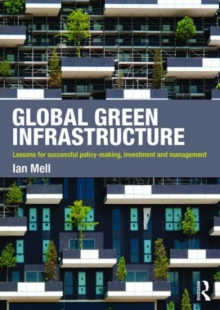 Global Green Infrastructure : Lessons for successful policy-making, investment and management, Paperback / softback Book