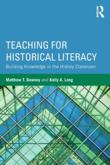 Teaching for Historical Literacy : Building Knowledge in the History Classroom, Paperback / softback Book