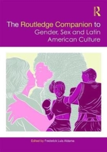 The Routledge Companion to Gender, Sex and Latin American Culture, Hardback Book