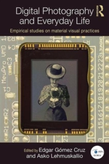 Digital Photography and Everyday Life : Empirical Studies on Material Visual Practices, Paperback / softback Book