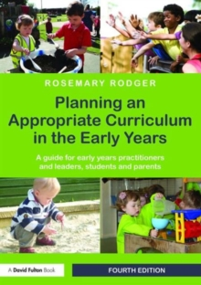 Planning an Appropriate Curriculum in the Early Years : A guide for early years practitioners and leaders, students and parents, Paperback / softback Book