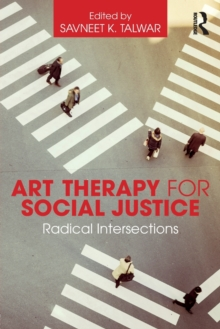 Art Therapy for Social Justice : Radical Intersections, Paperback / softback Book