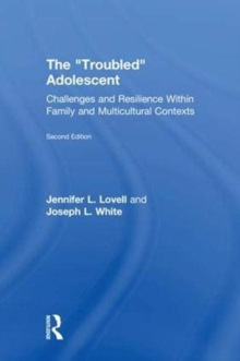 The Troubled Adolescent : Challenges and Resilience within Family and Multicultural Contexts, Hardback Book