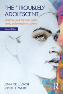 The Troubled Adolescent : Challenges and Resilience within Family and Multicultural Contexts, Paperback / softback Book