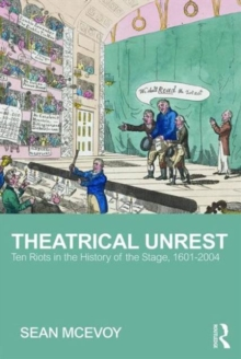 Theatrical Unrest : Ten Riots in the History of the Stage, 1601-2004, Paperback / softback Book