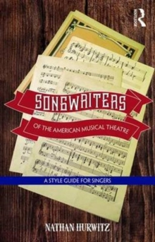 Songwriters of the American Musical Theatre : A Style Guide for Singers, Paperback / softback Book
