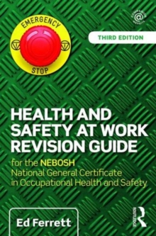 Health and Safety at Work Revision Guide : for the NEBOSH National General Certificate in Occupational Health and Safety, Paperback / softback Book