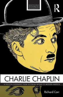 Charlie Chaplin : A Political Biography from Victorian Britain to Modern America, Paperback / softback Book