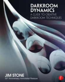 Darkroom Dynamics : A Guide to Creative Darkroom Techniques - 35th Anniversary Annotated Reissue, Paperback / softback Book