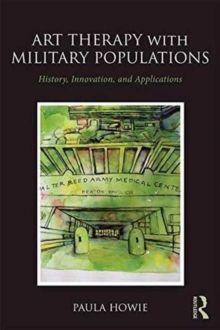 Art Therapy with Military Populations : History, Innovation, and Applications, Paperback / softback Book