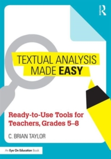 Textual Analysis Made Easy : Ready-to-Use Tools for Teachers, Grades 5-8, Paperback / softback Book