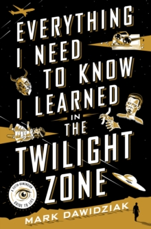 Everything I Need to Know I Learned in the Twilight Zone : A Fifth-Dimension Guide to Life