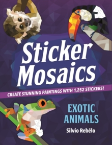 Sticker Mosaics: Exotic Animals : Create Stunning Paintings with Stickers!, Paperback / softback Book