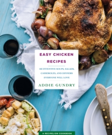 Easy Chicken Recipes : 103 Soups, Salads, Casseroles, and More, Paperback Book