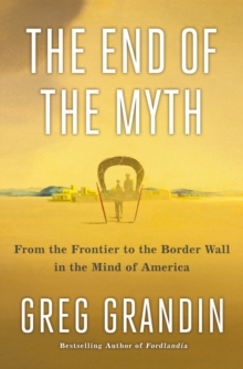 The End of the Myth : The Meaning of the Border in the New America, Hardback Book