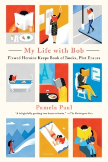 My Life with Bob : Flawed Heroine Keeps Book of Books, Plot Ensues, Paperback / softback Book
