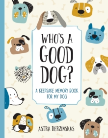 Who's a Good Dog? : A Keepsake Memory Book for My Dog, Hardback Book