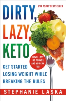 Dirty, Lazy Keto : Get Started Losing Weight While Breaking the Rules, Paperback / softback Book