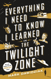 Everything I Need to Know I Learned in the Twilight Zone : A Fifth-Dimension Guide to Life, Paperback / softback Book