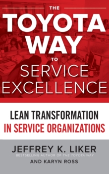 The Toyota Way to Service Excellence: Lean Transformation in Service Organizations, Hardback Book