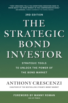 The Strategic Bond Investor, Third Edition: Strategies and Tools to Unlock the Power of the Bond Market