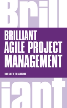 Brilliant Agile Project Management : A Practical Guide to Using Agile, Scrum and Kanban, Paperback Book