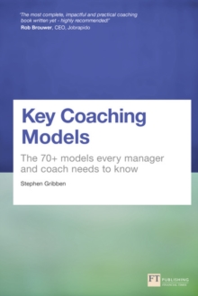 Key Coaching Models : The 70+ Models Every Manager and Coach Needs to Know, Paperback / softback Book