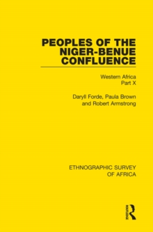 Peoples of the Niger-Benue Confluence (The Nupe. The Igbira. The Igala. The Idioma-speaking Peoples) : Western Africa Part X