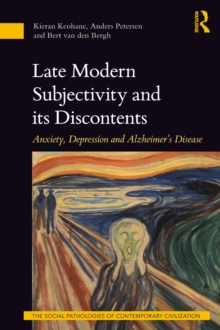 Late Modern Subjectivity and its Discontents : Anxiety, Depression and Alzheimer's Disease, EPUB eBook