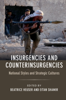 Insurgencies and Counterinsurgencies : National Styles and Strategic Cultures, Paperback / softback Book