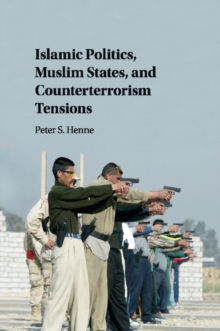 Islamic Politics, Muslim States, and Counterterrorism Tensions, Paperback / softback Book
