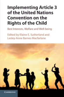 Implementing Article 3 of the United Nations Convention on the Rights of the Child : Best Interests, Welfare and Well-being, Paperback / softback Book