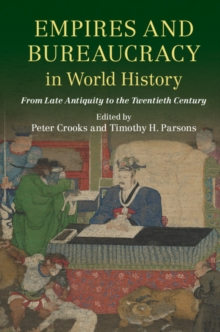 Empires and Bureaucracy in World History : From Late Antiquity to the Twentieth Century, Paperback / softback Book