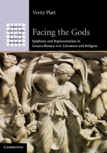 Facing the Gods : Epiphany and Representation in Graeco-Roman Art, Literature and Religion, Paperback / softback Book