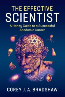 The Effective Scientist : A Handy Guide to a Successful Academic Career, Paperback Book