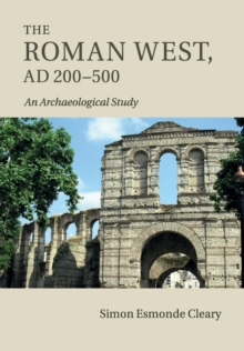 The Roman West, AD 200-500 : An Archaeological Study, Paperback / softback Book