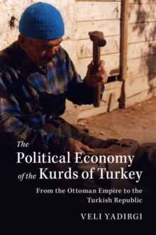 The Political Economy of the Kurds of Turkey : From the Ottoman Empire to the Turkish Republic, Paperback / softback Book