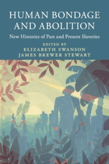 Human Bondage and Abolition : New Histories of Past and Present Slaveries, Paperback / softback Book
