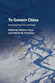 To Govern China : Evolving Practices of Power, Paperback / softback Book