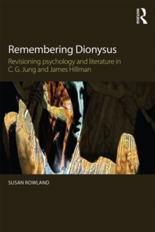 Remembering Dionysus : Revisioning psychology and literature in C.G. Jung and James Hillman