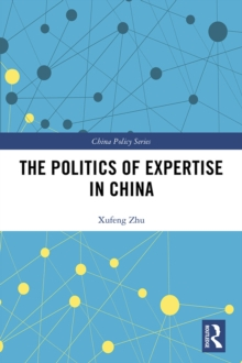 The Politics of Expertise in China : Knowledge Entrepreneurship and Policy Changes, EPUB eBook