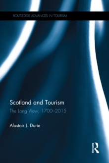 Scotland and Tourism : The Long View, 1700-2015