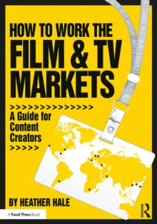 How to Work the Film & TV Markets : A Guide for Content Creators, PDF eBook
